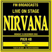 Live On Stage FM Broadcasts - Pier 48 Seattle 13th December 1993 van Nirvana