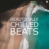 Beautifully Chilled Beats by Various Artists