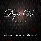 Deja Vu Ibiza (Sunset Lounge Aperitif) by Various Artists