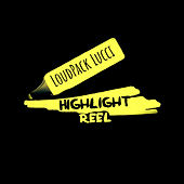 Highlight Reel by LoudPack Lucci