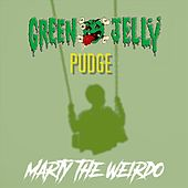 Marty the Weirdo by Green Jelly