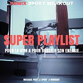 Super Playlist Pour La Gym & Pour Booster Son Energie (Musique Pour Le Sport & Workout) von Remix Sport Workout