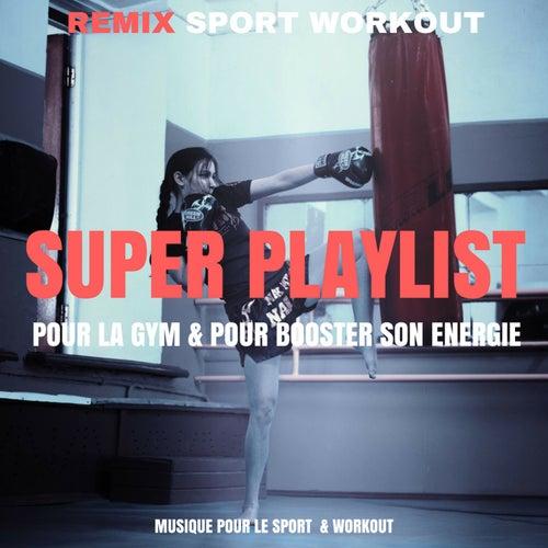 Super Playlist Pour La Gym & Pour Booster Son Energie (Musique Pour Le Sport & Workout) by Remix Sport Workout
