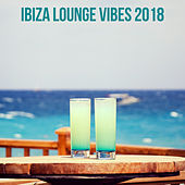 Ibiza Lounge Vibes 2018 von Various Artists