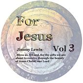 For Jesus, Vol. 3 by Jimmy Lewis