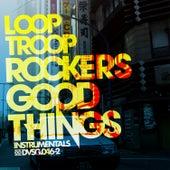 Good Things (Instrumentals) by Looptroop Rockers