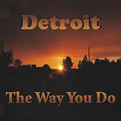 The Way You Do by Detroit