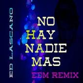 No Hay Nadie Mas (EDM Remix) by Ed Lascano