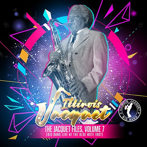 The Jacquet Files, Vol. 7: Big Band Live at the Blue Note 1987 by Illinois Jacquet