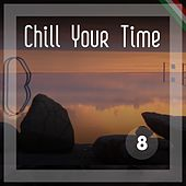 Chill Your Time 8 by Various Artists