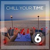 Chill Your Time 6 by Various Artists