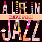 Dave Pike - A Life in Jazz by Dave Pike