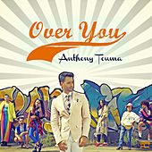 Over You by Anthony Touma