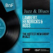 The Hottest New Group in Jazz (Mono Version) by Lambert, Hendricks and Ross
