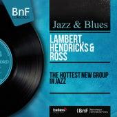 The Hottest New Group in Jazz (Mono Version) von Lambert, Hendricks and Ross