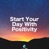 Start Your Day with Positivity by Fearless Soul