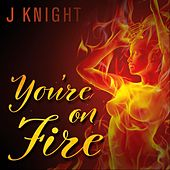 You're on Fire von J.Knight