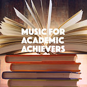Music for Academic Achievers by Various Artists