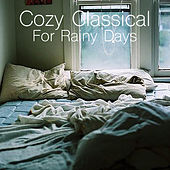 Cozy Classical For Rainy Days von Various Artists