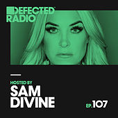 Defected Radio Episode 107 (hosted by Sam Divine) by Various Artists