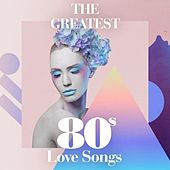 The Greatest 80s Love Songs by Various Artists