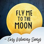 Fly Me to the Moon: Easy Listening Songs de Various Artists