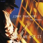 We Got It by Jimmy Thackery