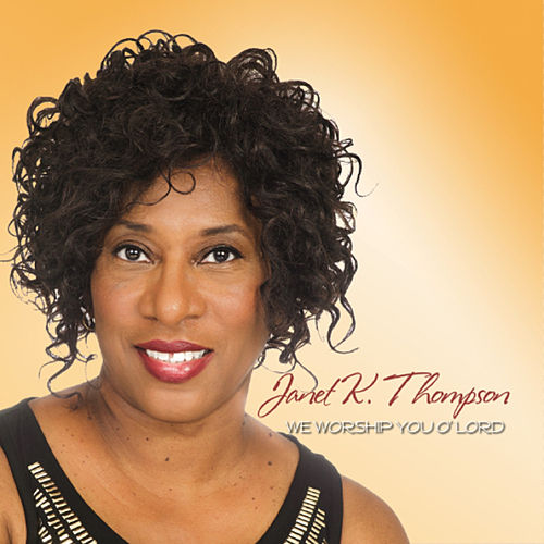 We Worship You O' lord by Janet K. Thompson