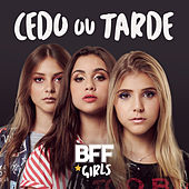 Cedo ou Tarde by BFF Girls