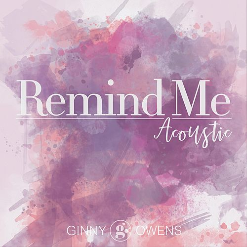 Remind Me (Acoustic) by Ginny Owens