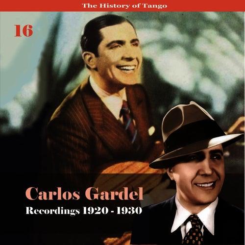 The History of Tango - Carlos Gardel Volume 16 / Recordings 1920 - 1930 by Carlos Gardel