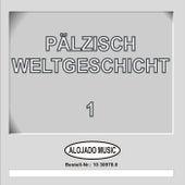 Die Pälzisch Weltgeschicht 1 by Various Artists