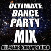 Ultimate Dance Party Mix by All Star Party Squad
