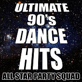 Ultimate 90's Dance Hits by All Star Party Squad