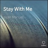 Stay With Me by Juan Manuel