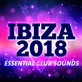 Ibiza 2018 - Essential Club Sounds di Various Artists