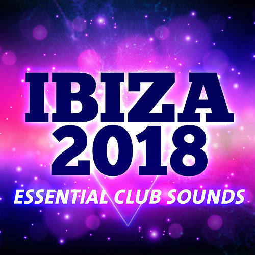 Ibiza 2018 - Essential Club Sounds von Various Artists