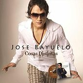 Cosas Distintas de Jose Bayuelo