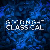 Good Night Classical by Various Artists
