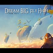 Dream Big, Fly High de Phil Rey