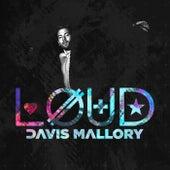 Loud by Davis Mallory