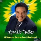 A Nossa Seleção É Animal de Agnaldo Timóteo