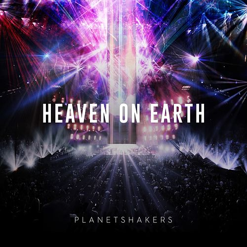 Heaven On Earth - Part Two (Live) by Planetshakers
