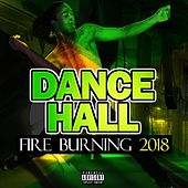 Dancehall Fire Burning 2018 by DJ Madman