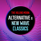The Killing Moon: Alternative & New Wave Classics by Various Artists