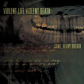 Come, Heavy Breath de Violent Life Violent Death