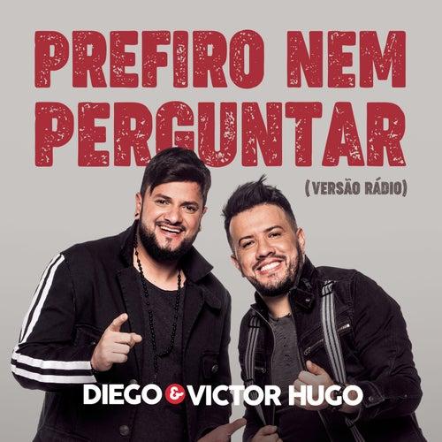 Prefiro Nem Perguntar (Short Version) de Diego & Victor Hugo
