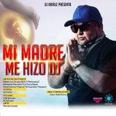 Mi Madre Me Hizo Dj by DJ Kairuz