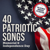 40 Patriotic Songs: Memorial & Independence Day (The Ultimate American Celebration) by Various Artists