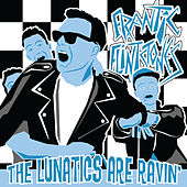 The Lunatics Are Ravin' by Frantic Flintstones
